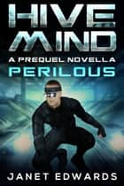 Perilous - Hive Mind A Prequel Novella ebook by Janet Edwards