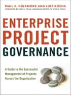 Enterprise Project Governance - A Guide to the Successful Management of Projects Across the Organization eBook by Luiz Rocha, Paul C. Dinsmore