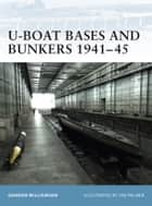 U-Boat Bases and Bunkers 1941?45 ebook by Gordon Williamson,Mr Ian Palmer