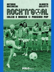 Rock'n'goal - Calcio e musica. Passioni pop ebook by Antonio Bacciocchi, Alberto Galletti