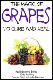 The Magic of Grapes To Cure and Heal ebook by Dueep Jyot Singh, John Davidson