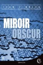 Miroir obscur ebook by Ivan ZINBERG