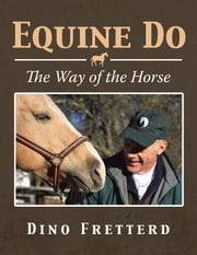 Equine Do - The Way of the Horse ebook by Dino Fretterd