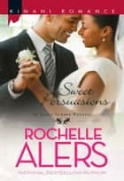 Sweet Persuasions ebook by Rochelle Alers