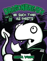 Dragonbreath #5 - No Such Thing as Ghosts ebook by Ursula Vernon