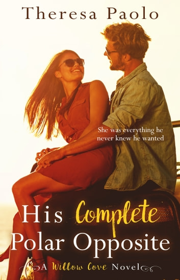 His Complete Polar Opposite ebook by Theresa Paolo