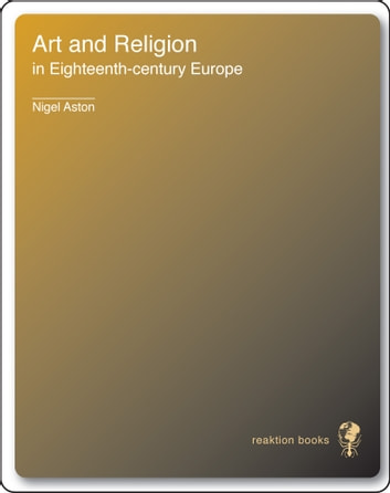 Art and Religion in Eighteenth-Century Europe ebook by Nigel Aston