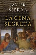 La cena segreta eBook by Javier Sierra, Claudia Acher Marinelli
