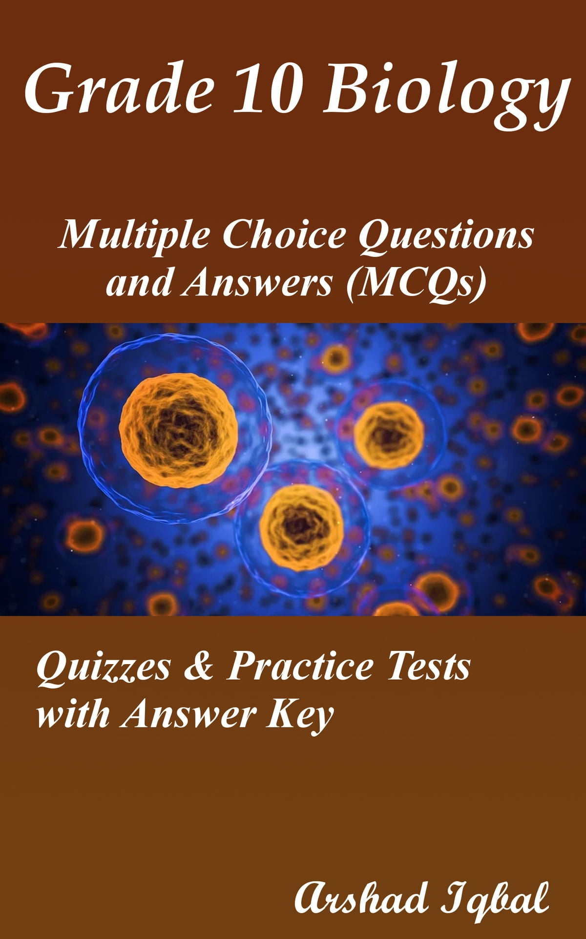 Grade 10 Biology Multiple Choice Questions And Answers MCQs Quizzes Practice Tests With Answer Key Ebook By Arshad Iqbal Rakuten Kobo