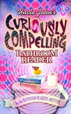Uncle John's Curiously Compelling Bathroom Reader ebook by Bathroom Readers' Institute