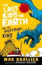 The Last Kids on Earth and the Nightmare King ebook by Max Brallier, Douglas Holgate