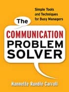 The Communication Problem Solver ebook by Nannette Rundle CARROLL