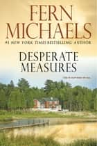 Desperate Measures - A Novel ebook by Fern Michaels