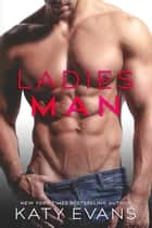 Ladies Man ebook by Katy Evans