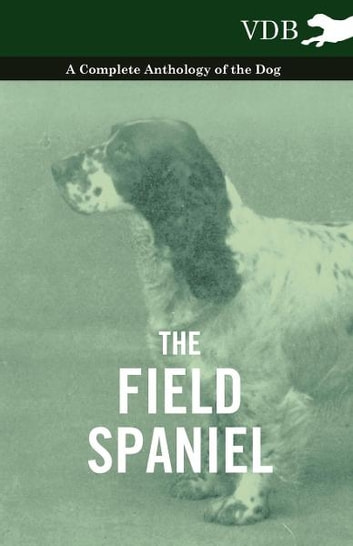 The Field Spaniel - A Complete Anthology of the Dog ebook by Various Authors