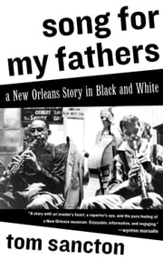 Song for My Fathers - A New Orleans Story in Black and White ebook by Tom Sancton