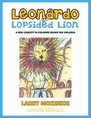 Leonardo the Lopsided Lion - A NEW CONCEPT IN COLORING BOOKS FOR CHILDREN ebook by Larry McKenzie