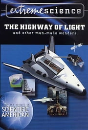Extreme Science: The Highway of Light and Other Man-Made Wonders ebook by Peter Jedicke,Scientific American