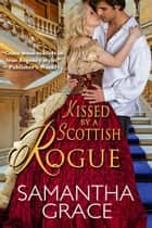 Kissed by a Scottish Rogue - Rival Rogues, #4 ebook by Samantha Grace