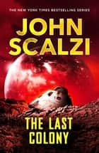The Last Colony: Old Man's War Book 3 ebook by