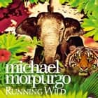 Running Wild audiobook by Michael Morpurgo