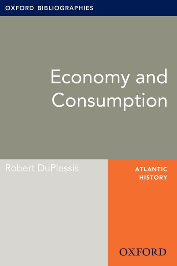 Economy and Consumption: Oxford Bibliographies Online Research Guide ebook by Robert DuPlessis