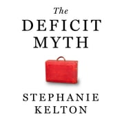 The Deficit Myth - Modern Monetary Theory and How to Build a Better Economy audiobook by Stephanie Kelton