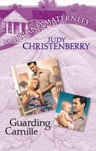 Guarding Camille (Mills & Boon M&B) ebook by Judy Christenberry