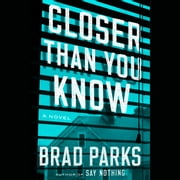 Closer Than You Know - A Novel audiobook by Brad Parks