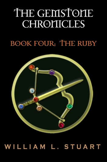 The Gemstone Chronicles Book Four: The Ruby ebook by William L Stuart