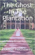 The Ghost In The Plantation: A Nancy Keene Mystery ebook by Louise Hathaway