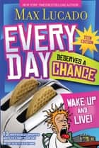 Every Day Deserves a Chance - Teen Edition ebook by Max Lucado