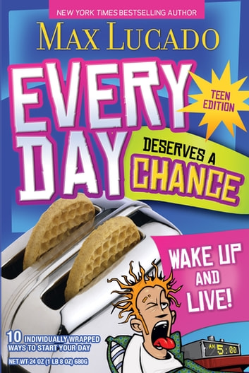 Every Day Deserves a Chance - Teen Edition - Wake Up and Live! ebook by Max Lucado