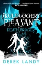 Death Bringer (Skulduggery Pleasant, Book 6) ebook by Derek Landy