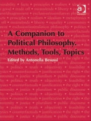 A Companion to Political Philosophy. Methods, Tools, Topics ebook by Professor Antonella Besussi