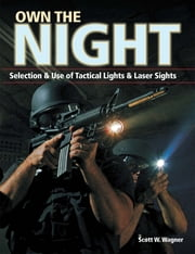 Own the Night - Selection and Use of Tactical Lights and Laser Sights ebook by Scott W. Wagner
