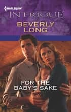For the Baby's Sake ebook by Beverly Long