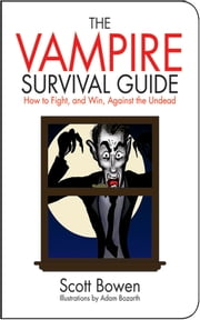 The Vampire Survival Guide - How to Fight, and Win, Against the Undead ebook by Scott Bowen