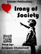 Irony of Society ebook by ANUPAM CHATURVEDI