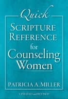 Quick Scripture Reference for Counseling Women ebook by Patricia A. Miller