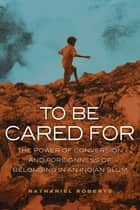 To Be Cared For ebook by Nathaniel Roberts