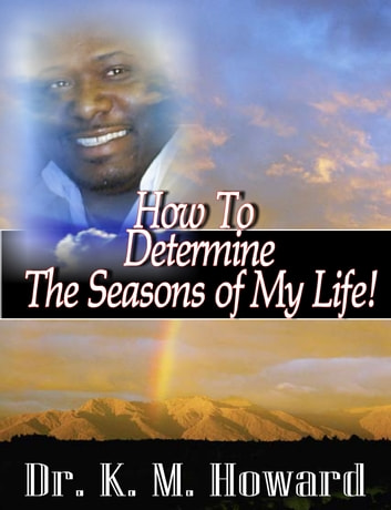 How to Determine the Seasons of My life! ebook by Dr. K. M. Howard
