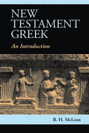 New Testament Greek ebook by McLean, B. H.