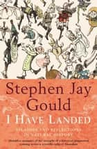 I Have Landed - Splashes and Reflections in Natural History 電子書 by Stephen Jay Gould