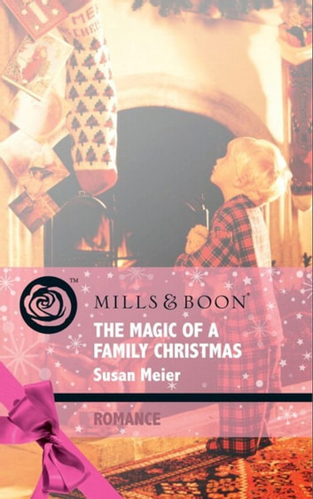 The Magic of a Family Christmas (Mills & Boon Romance) (Christmas Treats, Book 4) ebook by Susan Meier