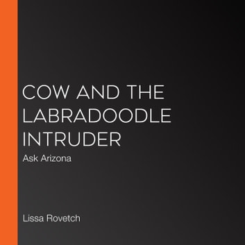 Cow and the Labradoodle Intruder - Ask Arizona audiobook by Lissa Rovetch