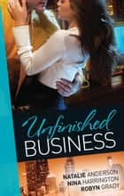 Unfinished Business - 3 Book Box Set ebook by Nina Harrington, Natalie Anderson, Robyn Grady