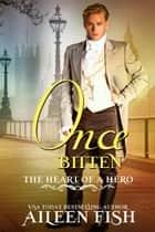 Once Bitten ebook by Aileen Fish, The Heart of a Hero
