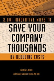 2,001 Innovative Ways to Save Your Company Thousands by Reducing Costs - A Complete Guide to Creative Cost Cutting And Boosting Profits ebook by Kobo.Web.Store.Products.Fields.ContributorFieldViewModel