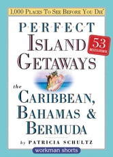 Perfect Island Getaways from 1,000 Places to See Before You Die - The Caribbean, Bahamas & Bermuda ebook by Patricia Schultz